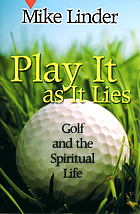 Play it as it lies : golf and the spiritual life