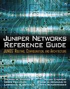 Juniper Networks reference guide : JUNOS routing, configuration, and architecture