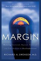 Margin : restoring emotional, physical, financial, and time reserves to overloaded lives / Richard A. Swenson.
