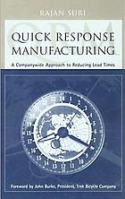 Quick response manufacturing : a companywide approach to reducing lead times