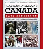 How hockey explains Canada : the sport that defines a country