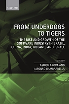 From underdogs to tigers : the rise and growth of the software industry in Brazil, China, India, Ireland, and Israel