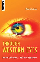 Through western eyes : Eastern Orthodoxy : a reformed perspective