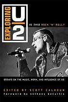 Exploring U2 : is this rock 'n' roll? : essays on the music, work, and influence of U2