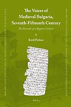 The voices of medieval Bulgaria, seventh-fifteenth century : the records of a bygone culture