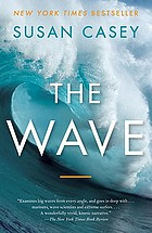 The wave : in pursuit of the rogues, freaks, and giants of the ocean