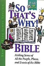 So that's why! Bible : making sense of all the people, places, and events of the Bible.