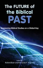 The future of the biblical past : envisioning biblical studies on a global key