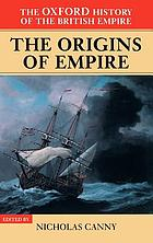 The Oxford history of the British Empire. Vol. 1, The origins of Empire : British overseas enterprise to the close of the seventeenth century