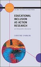 Educational inclusion as action research : an interpretive discourse