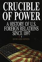 Crucible of power. A history of U.S. foreign relations since 1897