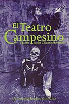 El Teatro Campesino : theater in the Chicano movement