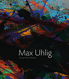 Max Uhlig : Vor der Natur gewachsen = grown up in front of nature