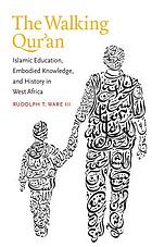 The walking Qur'an : islamic education, embodied knowledge, and history in West Africa