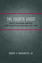 The fourth ghost : white Southern writers and European fascism, 1930-1950