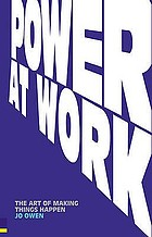 Power at work : the art of making things happen