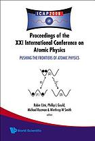 Pushing the frontiers of atomic physics : proceedings of the XXI International Conference on Atomic Physics, Storrs, Connecticut, USA 27 July - 1 August 2008