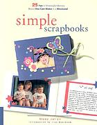 Simple scrapbooks : 25 fun & meaningful memory books you can make in a weekend