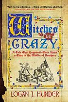 Witches be crazy : a tale that happened once upon a time in the middle of nowhere