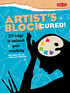 Artist's block cured! : 201 ways to unleash your creativity
