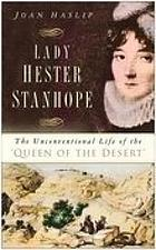 Lady Hester Stanhope : the unconventional life of the 'queen of the desert'