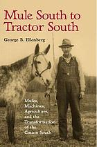 Mule South to tractor South : mules, machines, and the transformation of the cotton South