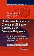 The genius of Archimedes-- 23 centuries of influence on mathematics, science and engineering : Proceedings of an International Conference held at Syracuse, Italy, June 8-10, 2010