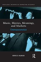 Music, movies, meanings, and markets : cinemajazzamatazz