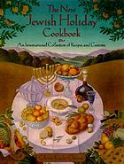 The new Jewish holiday cookbook : an international collection of recipes and customs
