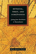 Betrayal, trust, and forgiveness : a guide to emotional healing and self-renewal