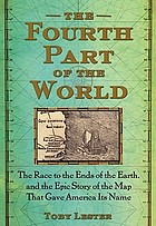 The fourth part of the world : the race to the ends of the Earth, and the epic story of the map that gave America its name