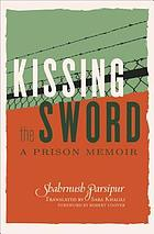 Kissing the sword : a prison memoir