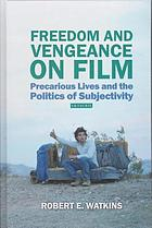 Freedom and vengeance on film : precarious lives and the politics of subjectivity