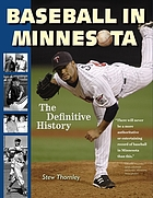 Baseball in Minnesota : the definitive history