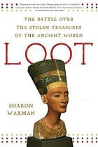 Loot : the battle over the stolen treasures of the ancient world