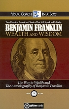 Benjamin Franklin : wealth and wisdom : The way to wealth and the autobiography of Benjamin Franklin