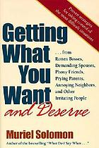Getting what you want and deserve : from rotten bosses, demanding spouses, phony friends, prying parents, annoying neighbors, and other irritating people