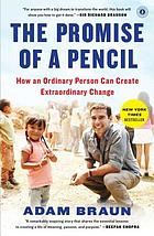 Promise of a pencil : how an ordinary person can create extraordinary change