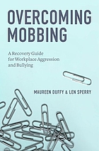 Overcoming mobbing : a recovery guide for workplace aggression and bullying