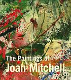 The paintings of Joan Mitchell : [exhibition, Whitney Museum of American Art, New York, June 20-September 29, 2002 ; Birmingham Museum of Art, Alabama, June 27-August 31, 2003 ; Modern Art Museum of Fort Worth, Texas, september 21, 2003-January 7, 2004 ; The Phillips Collection, Washington, February 14-May 16, 2004]