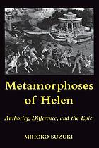 Metamorphoses of Helen : authority, difference, and the epic