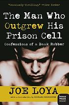 The man who outgrew his prison cell : confessions of a bank robber