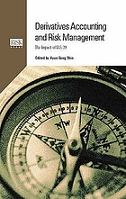 Derivatives accounting and risk management : key concepts and the impact of IAS 39