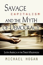 Savage capitalism and the myth of democracy : Latin America in the third millennium