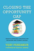 Closing the opportunity gap : identity-conscious strategies for retention and student success