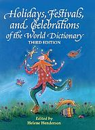 Holidays, festivals, and celebrations of the world dictionary : detailing nearly 2,500 observances from all 50 states and more than 100 nations : a compendious reference guide to popular, ethnic, religious, national, and ancient holidays ...