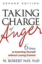 Taking charge of anger : six steps to asserting yourself without losing control