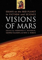 Visions of Mars : essays on the red planet in fiction and science