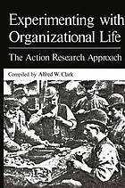 Experimenting with organizational life : the action research approach