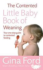 The contented little baby book of weaning : your one-stop guide to contented feeding
